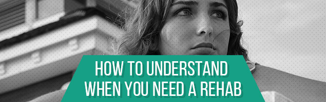 How To Understand When You Need A Rehab