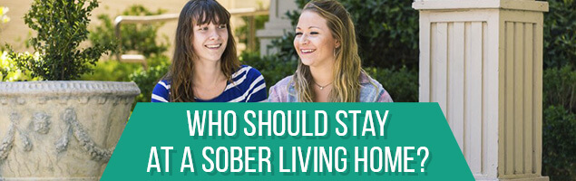Who Should Stay At A Sober Living Home