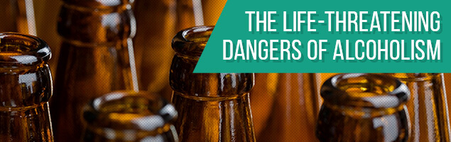 The Life-Threatening  Dangers of Alcoholism