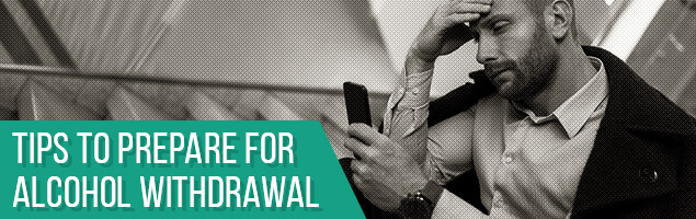 Tips to Prepare for Alcohol Withdrawal