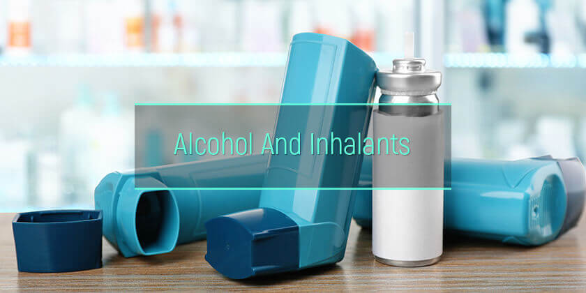 alcohol and inhalants