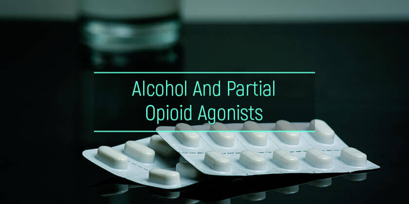 alcohol and partial opioid agonists