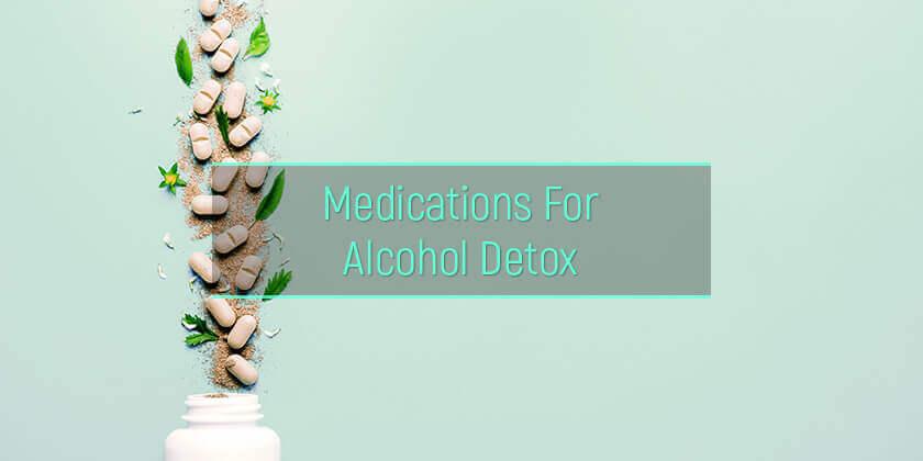alcohol detox medications